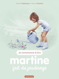 Gilbert Delahaye et Marcel Marlier - Je commence à lire avec Martine Tome 58 : Martine fait du jardinage.