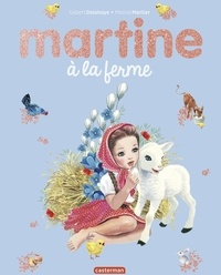 Gilbert Delahaye et Marcel Marlier - Martine  : Martine à la ferme.