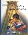 Gilbert Delahaye et Marcel Marlier - Martine  : Martine petite maman.