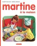 Gilbert Delahaye - Martine Tome 1 : Martine à la maison.