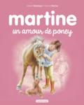 Gilbert Delahaye et Marcel Marlier - Martine Tome 56 : Martine un amour de poney.