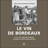 Gilbert Delos et Frédérique Crestin-Billet - Le vin de Bordeaux - Le vin et le vignoble bordelais à travers la carte postale ancienne.