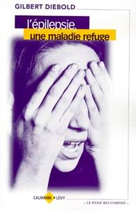 Gilbert Diebold - L'épilepsie, une maladie refuge.