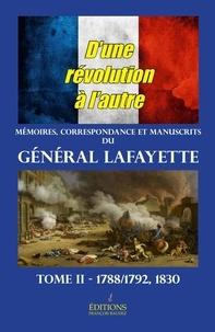 Gilbert Du Motier de La Fayette - Mémoires et Correspondance de La Fayette - Tome 2, D'une Révolution à l'autre.