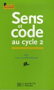 Gilbert Ducancel - Sens et code au cycle 2 - Apprentissages progressifs de l'écrit.