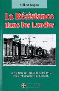 Gilbert Dupau - La résistance dans les Landes 1940-1945 - Visages et témoignages de résistants.