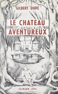 Gilbert Dupé - Le château aventureux.