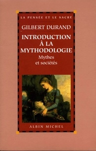 Gilbert Durand - Introduction à la mythodologie - Mythes et sociétés.