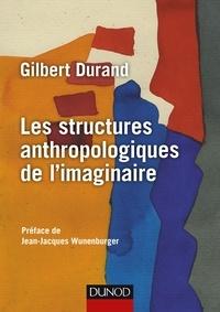 Gilbert Durand - Les structures anthropologiques de l'imaginaire - 12e éd..