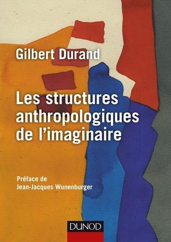 Gilbert Durand - Les structures anthropologiques de l'imaginaire - Introduction à l'archétypologie générale.