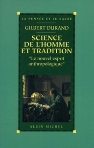 Gilbert Durand - Science de l'homme et tradition - Le nouvel esprit anthropologique.