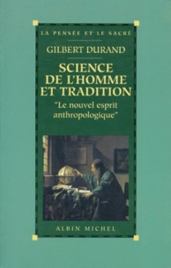 "Gilbert Durand - SCIENCE DE L'HOMME ET TRADITION. - ""Le nouvel esprit anthropologique""."