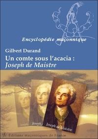 Gilbert Durand - Un Comte sous l'acacia - Joseph de Maistre.