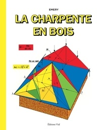Gilbert Emery et Jean-Michel Emery - La charpente en bois.