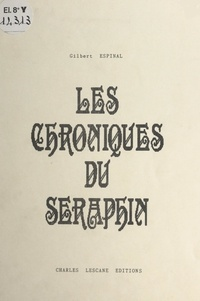 Gilbert Espinal et Michel Lescane - Les chroniques du séraphin.