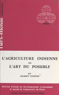 Gilbert Etienne et  Institut d'Étude du Développem - L'agriculture indienne - Ou L'art du possible.