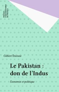 Gilbert Etienne - Le Pakistan, don de l'Indus - Economie et politique.