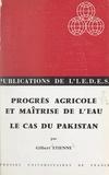 Gilbert Etienne et  Institut d'études du développe - Progrès agricole et maîtrise de l'eau - Le cas du Pakistan.