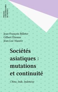 Gilbert Etienne et Jean-Luc Maurer - Sociétés asiatiques, mutation et continuité - Chine, Inde, Indonésie.