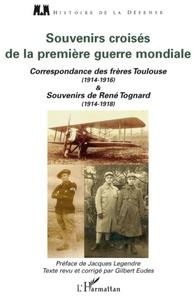 Gilbert Eudes - Souvenirs croisés de la première guerre mondiale - Correspondance des frères Toulouse (1914-1916) et Souvenirs de René Tognard (1914-1918).