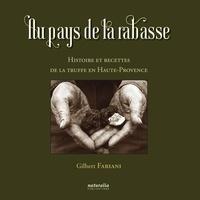 Gilbert Fabiani - Au pays de la rabasse - Histoire et recettes de la truffe en Haute-Provence.