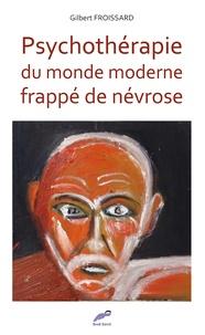 Gilbert Froissard - Psychothérapie du monde moderne frappé de névrose.