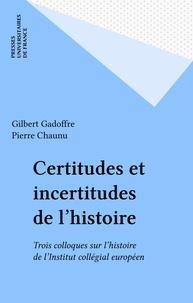 Gilbert Gadoffre - Certitudes et incertitudes de l'histoire - Trois colloques sur l'histoire.