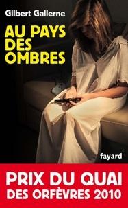 Gilbert Gallerne - Au pays des ombres - Prix du quai des orfèvres 2010.
