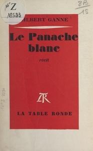 Gilbert Ganne - Le panache blanc.
