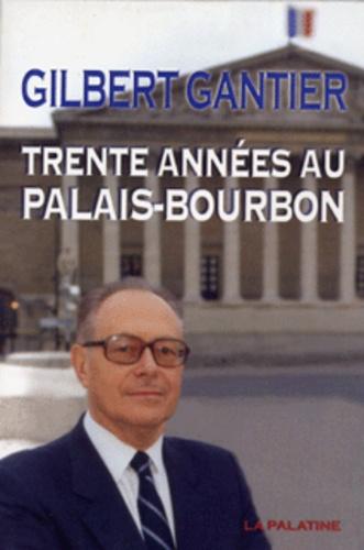 Gilbert Gantier - Trente années au Palais-Bourbon.