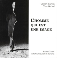 Gilbert Garcin et Yves Gerbal - L'homme qui est une image.