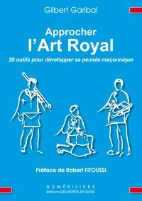 Gilbert Garibal - Approcher l'Art Royal.