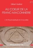 Gilbert Garibal - Au coeur de la franc maçonnerie.