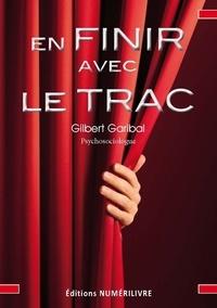 Gilbert Garibal et Docteur Gilbert Garibal - En finir avec le trac.