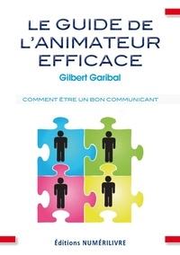 Gilbert Garibal et Docteur Gilbert Garibal - Guide de l'animateur efficace.