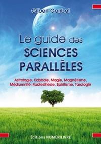 Gilbert Garibal et Docteur Gilbert Garibal - Le guide des sciences parallèles.