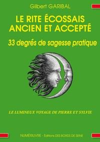 Gilbert Garibal - Le Rite Ecossais Ancien et Accepté en 33 degrés de sagesse pratique.