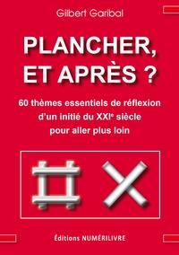 Gilbert Garibal - Plancher et après ?.
