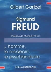 Gilbert Garibal et Docteur Gilbert Garibal - Sigmund Freud, l'homme, le médecin, et le psychanalyste.
