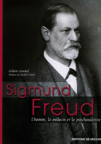 Gilbert Garibal - Sigmund Freud - L'homme, le médecin, le psychanalyste.