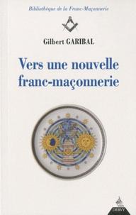 Gilbert Garibal - Vers une nouvelle franc-maçonnerie.