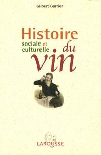 Gilbert Garrier - Histoire sociale et culturelle du vin - Suivi de Les mots de la vigne et du vin.