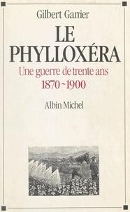 Gilbert Garrier - Le phylloxéra - Une guerre de trente ans, 1870-1900.