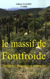 Gilbert Gaudin et  GARRI - Aux portes de Narbonne Le massif de Fontfroide - Territoire, paysage et mémoire.