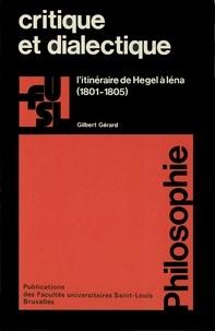Gilbert Gérard - Critique et dialectique - L'itinéraire de Hegel à Iéna (1801-1805).