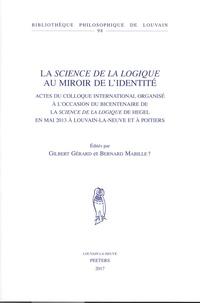 Gilbert Gérard et Bernard Mabille - La science de la logique au miroir de l'identité - Actes du colloque international organisé à l'occasion du bicentenaire de la Science de la logique de Hegel en mai 2013 à Louvain-la-Neuve et à Poitiers.