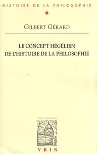Gilbert Gérard - Le concept hégélien de l'histoire de la philosophie.