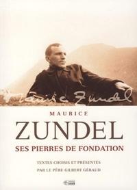 Gilbert Géraud et Maurice Zundel - Maurice Zundel - Ses pierres de fondation.