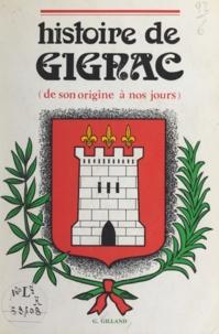 Gilbert Gilland - Histoire de Gignac - De son origine à nos jours.