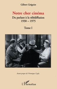 Deedr.fr Notre cher cinéma - Tome 1, Du parlant à la télédiffusion 1930-1975 Image
